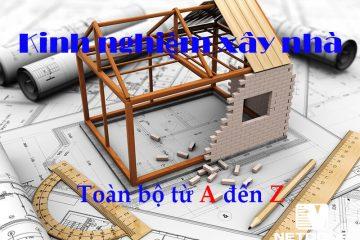 Kinh nghiệm xây nhà từ A đến Z ai xây nhà cũng nên biết